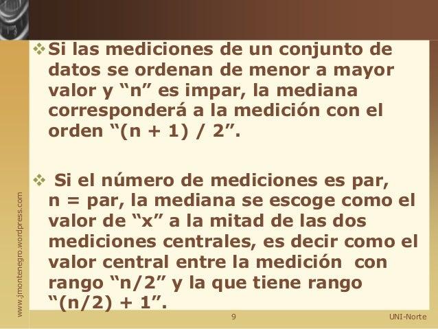 """www.jmontenegro.wordpress.com Si las mediciones de un conjunto de datos se ordenan de menor a mayor valor y """"n"""" es impar,..."""