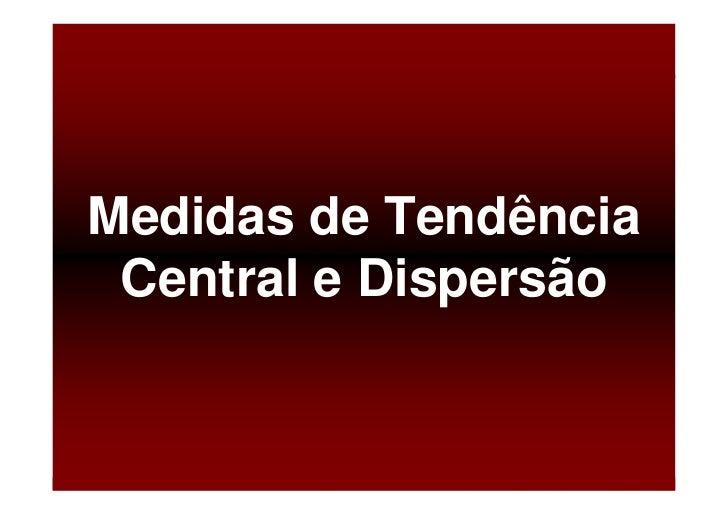 Medidas de Tendência  Central e Dispersão          Baixe gratuitamente materiais sobre epidemiologia - http://epilibertas....