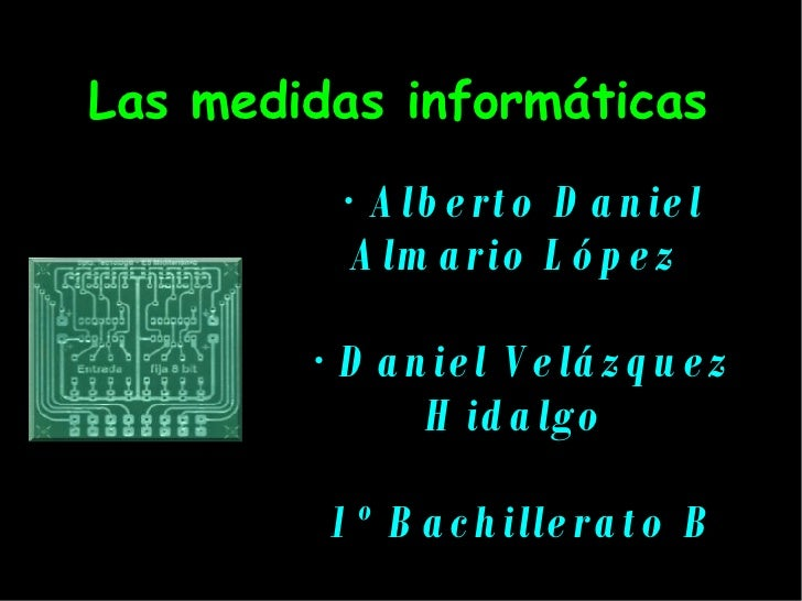 Las medidas informáticas · Alberto Daniel Almario López  · Daniel Velázquez Hidalgo  1º Bachillerato B