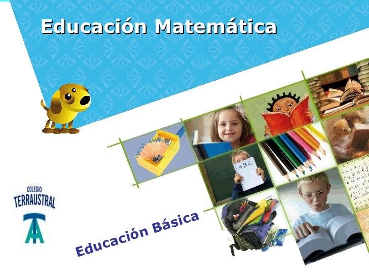 Educación Matemática                   Bá sica         ca ción   Edu