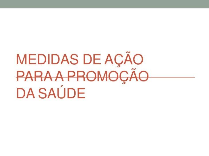 Medidas de açãopara a promoção da saúde<br />