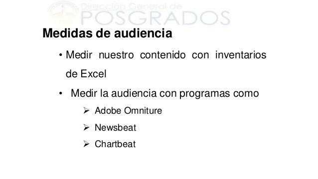 Medidas de audiencia• Medir nuestro contenido con inventariosde Excel• Medir la audiencia con programas como Adobe Omnitu...