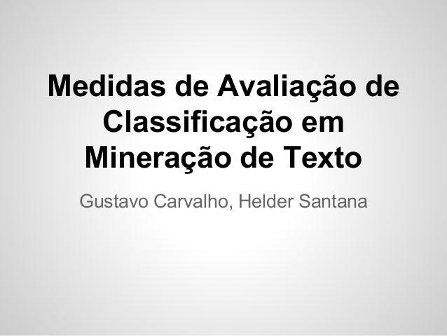 Medidas de Avaliação de Classificação em Mineração de Texto Gustavo Carvalho, Helder Santana