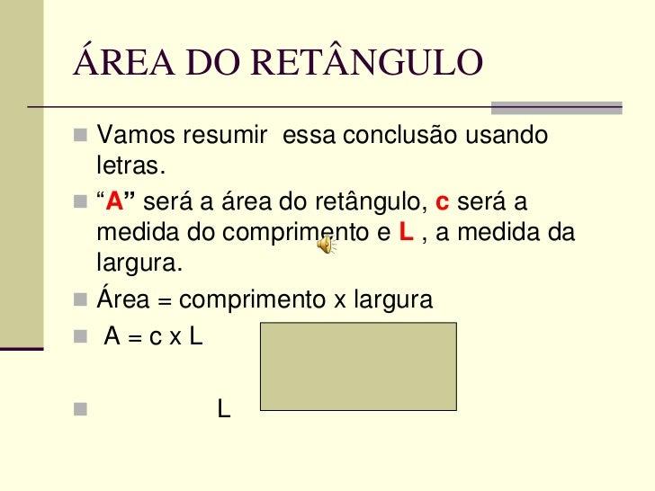 """ÁREA DO RETÂNGULO Vamos resumir essa conclusão usando  letras. """"A"""" será a área do retângulo, c será a  medida do comprim..."""