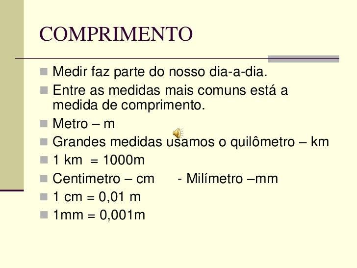 COMPRIMENTO Medir faz parte do nosso dia-a-dia. Entre as medidas mais comuns está a  medida de comprimento. Metro – m ...