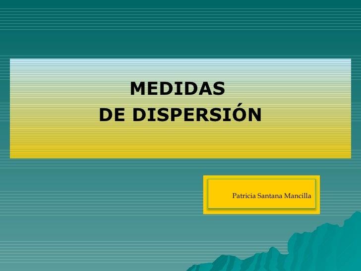 MEDIDAS  DE DISPERSIÓN Patricia Santana Mancilla