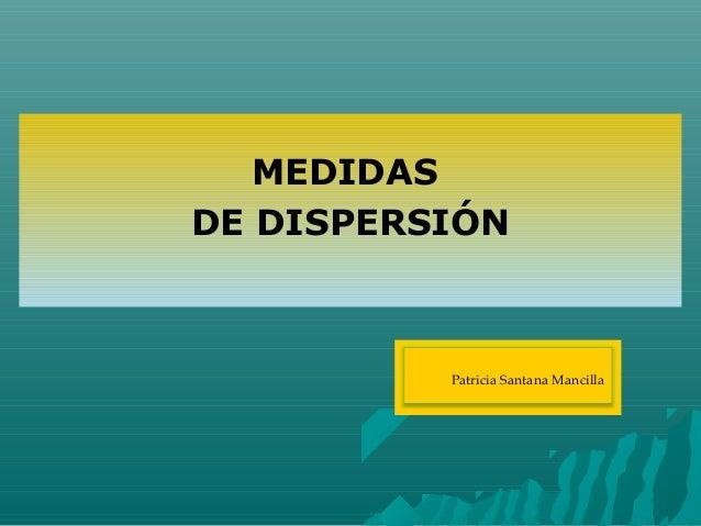 Patricia Santana Mancilla MEDIDAS DE DISPERSIÓN