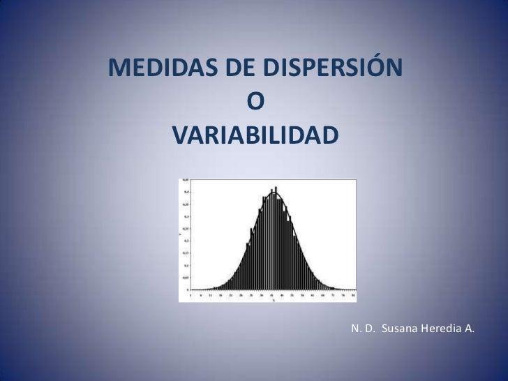 MEDIDAS DE DISPERSIÓN         O    VARIABILIDAD                 N. D. Susana Heredia A.