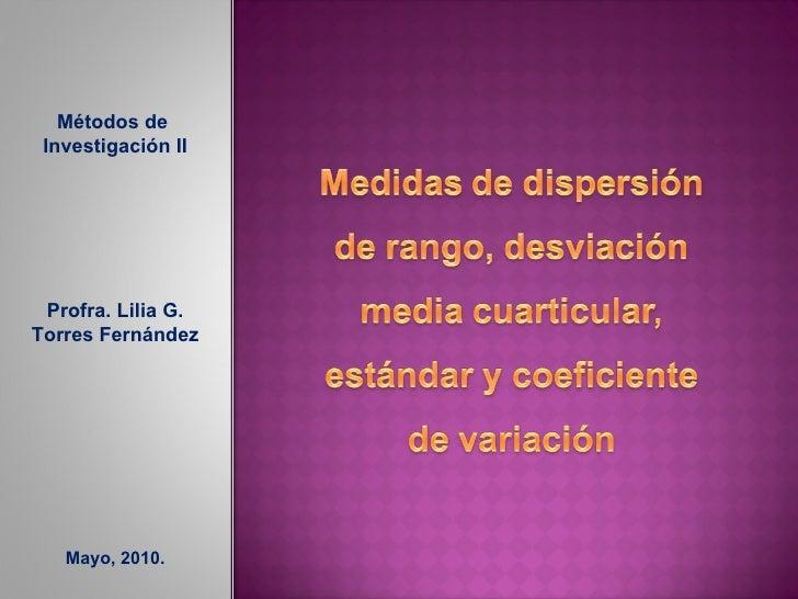 Métodos de  Investigación II Profra. Lilia G. Torres Fernández Mayo, 2010.