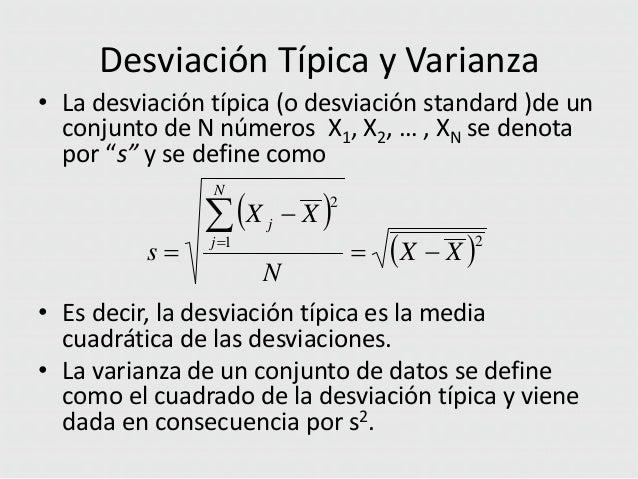 Desviación Típica y Varianza • La desviación típica (o desviación standard )de un conjunto de N números X1, X2, … , XN se ...