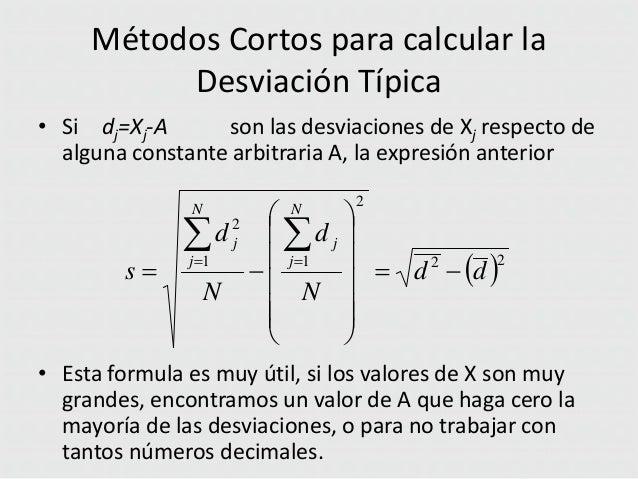 Métodos Cortos para calcular la Desviación Típica • Si dj=Xj-A son las desviaciones de Xj respecto de alguna constante arb...