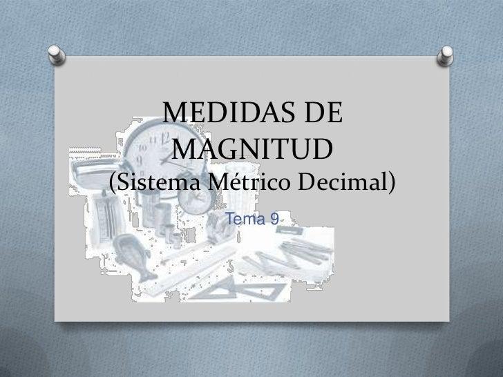 MEDIDAS DE    MAGNITUD(Sistema Métrico Decimal)          Tema 9