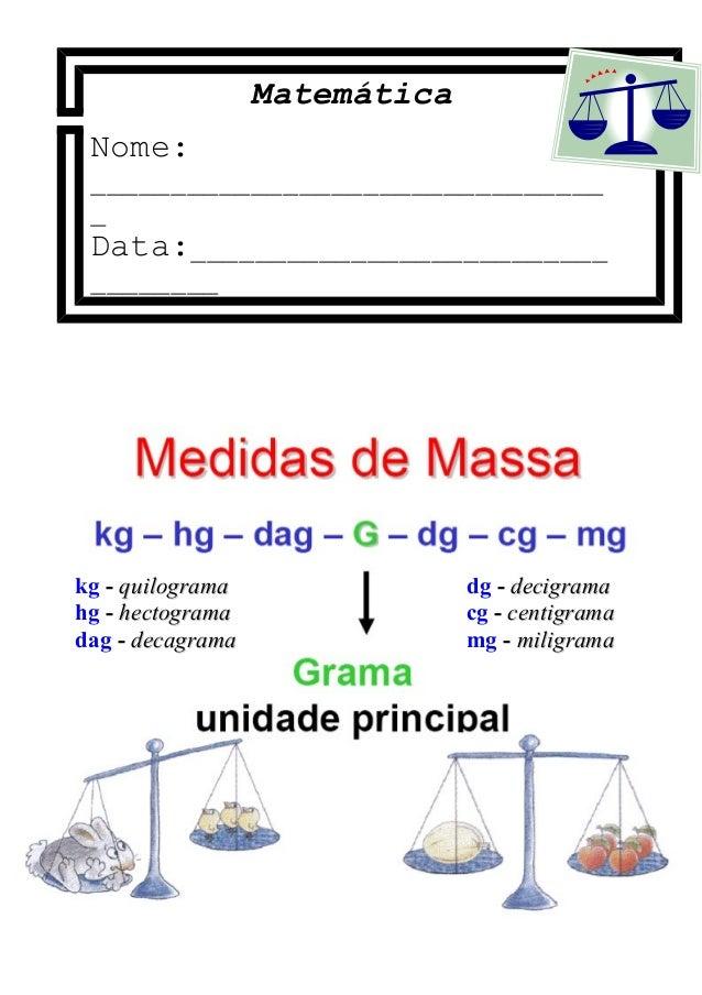 Matemática Nome: ________________________________ _ Data:__________________________ ________ kg - quilogramaquilograma hg ...