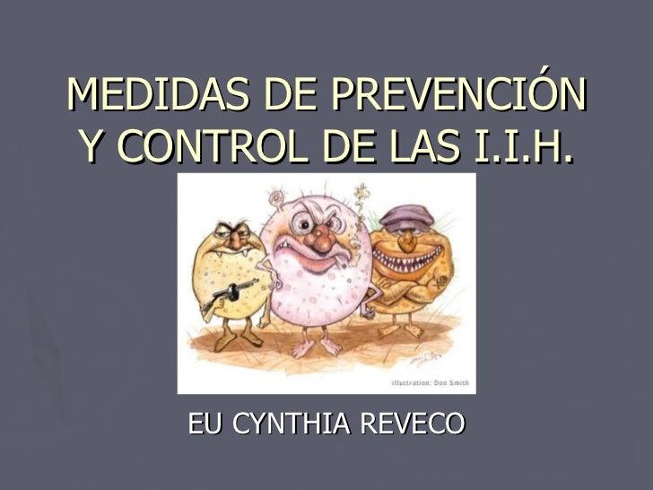 MEDIDAS DE PREVENCIÓN Y CONTROL DE LAS I.I.H. EU CYNTHIA REVECO