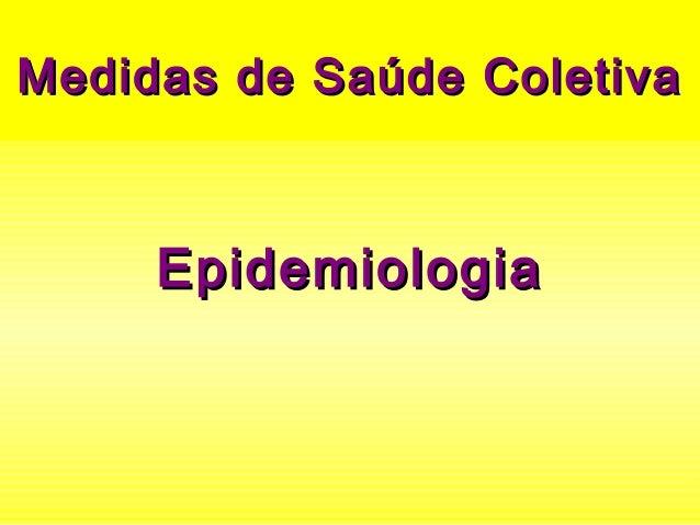 Medidas de Saúde ColetivaMedidas de Saúde Coletiva EpidemiologiaEpidemiologia