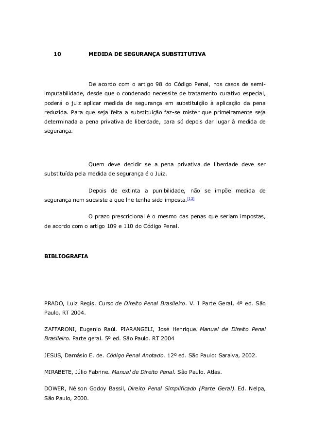 10 MEDIDA DE SEGURANÇA SUBSTITUTIVA De acordo com o artigo 98 do Código Penal, nos casos de semi- imputabilidade, desde qu...