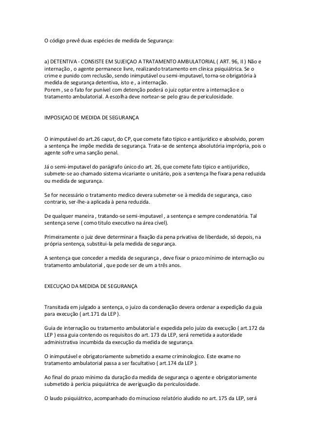O código prevê duas espécies de medida de Segurança: a) DETENTIVA - CONSISTE EM SUJEIÇAO A TRATAMENTO AMBULATORIAL ( ART. ...