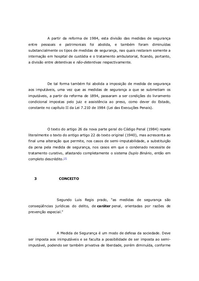 A partir da reforma de 1984, esta divisão das medidas de segurança entre pessoais e patrimoniais foi abolida, e também for...