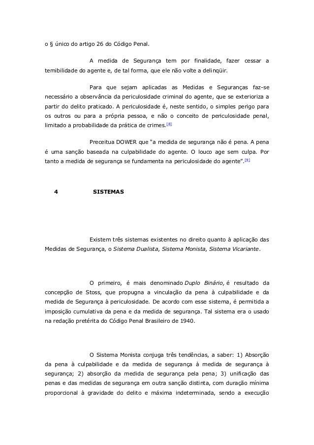 o § único do artigo 26 do Código Penal. A medida de Segurança tem por finalidade, fazer cessar a temibilidade do agente e,...