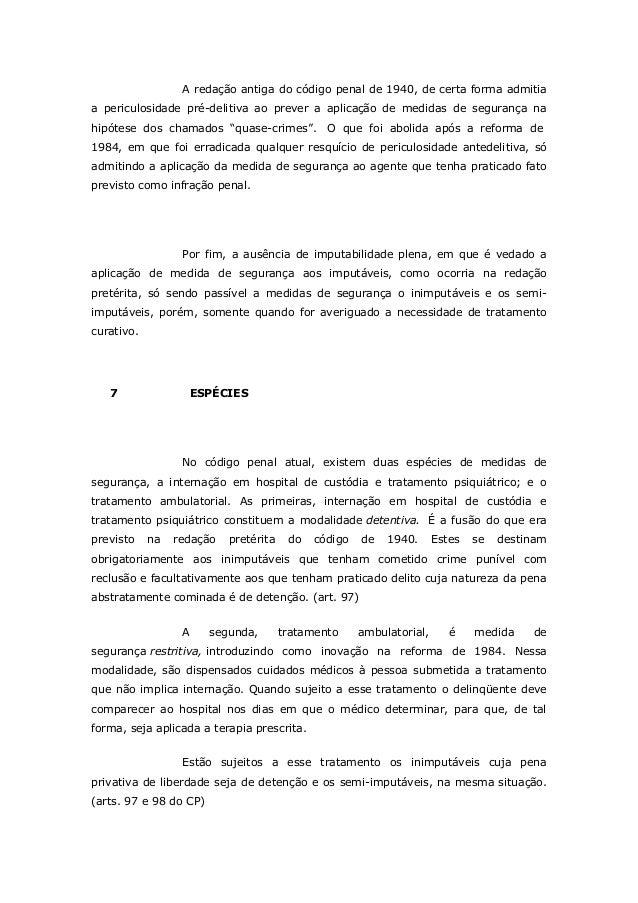 A redação antiga do código penal de 1940, de certa forma admitia a periculosidade pré-delitiva ao prever a aplicação de me...