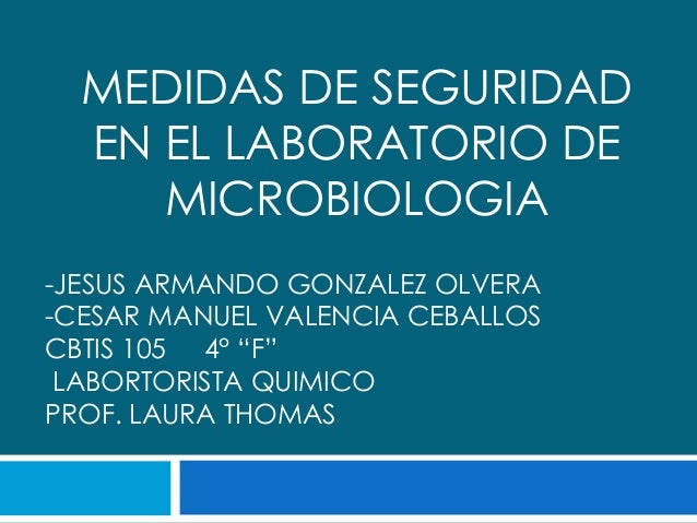 MEDIDAS DE SEGURIDAD  EN EL LABORATORIO DE     MICROBIOLOGIA-JESUS ARMANDO GONZALEZ OLVERA-CESAR MANUEL VALENCIA CEBALLOSC...