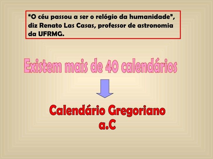 """"""" O céu passou a ser o relógio da humanidade"""", diz Renato Las Casas, professor de astronomia da UFRMG. Existem mais de 40 ..."""