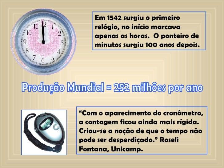 Em 1542 surgiu o primeiro relógio, no início marcava apenas as horas.  O ponteiro de minutos surgiu 100 anos depois.  Prod...