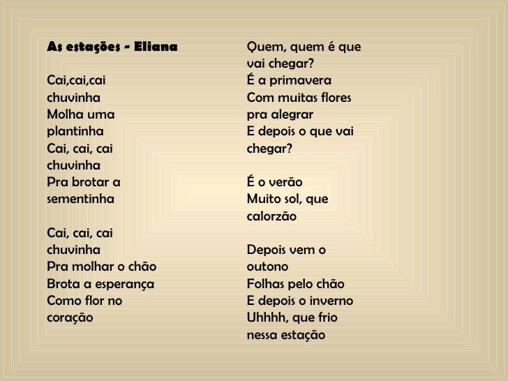 As estações - Eliana Cai,cai,cai chuvinha Molha uma  plantinha Cai, cai, cai chuvinha Pra brotar a  sementinha Cai, cai, c...