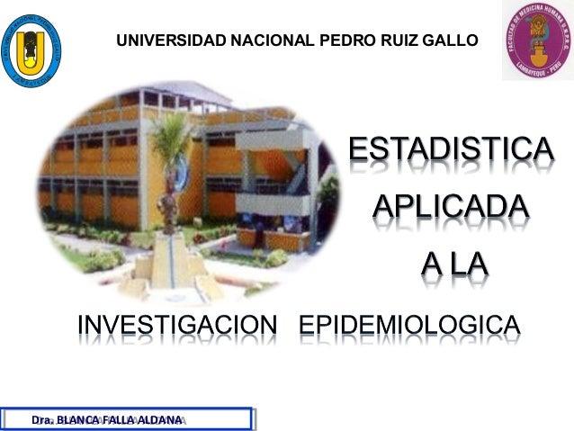 UNIVERSIDAD NACIONAL PEDRO RUIZ GALLO  Dra. BLANCA FALLA ALDANA Dra. BLANCA FALLA ALDANA