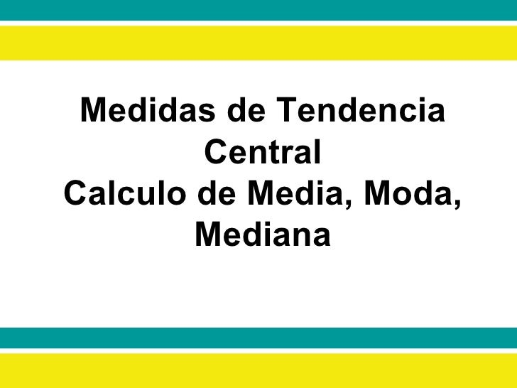 Medidas de Tendencia Central Calculo de Media, Moda, Mediana