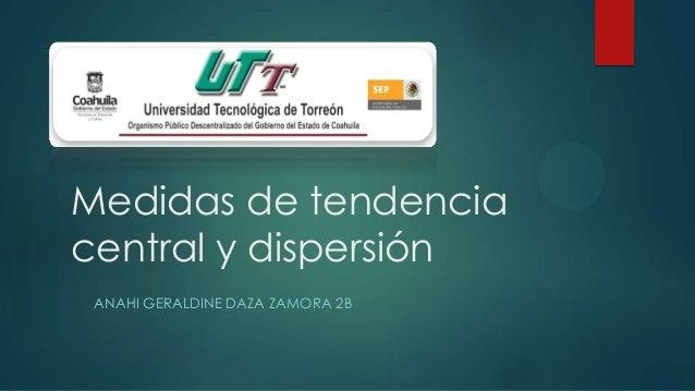 Medidas de tendenciacentral y dispersiónANAHI GERALDINE DAZA ZAMORA 2B