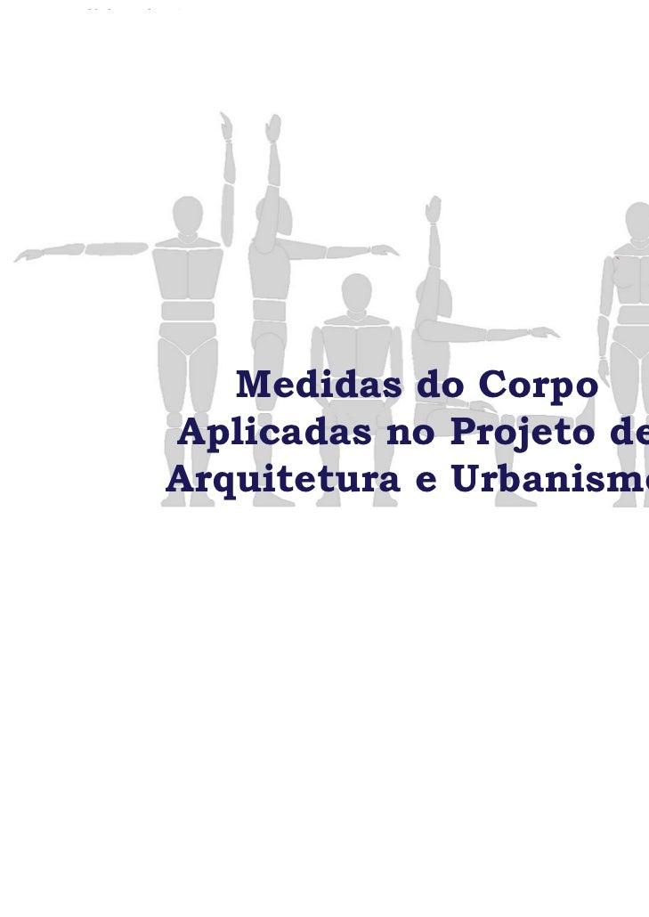 Medidas do CorpoAplicadas no Projeto de Arquitetura e Urbanismo               Medidas do Corpo            Aplicadas no Pro...