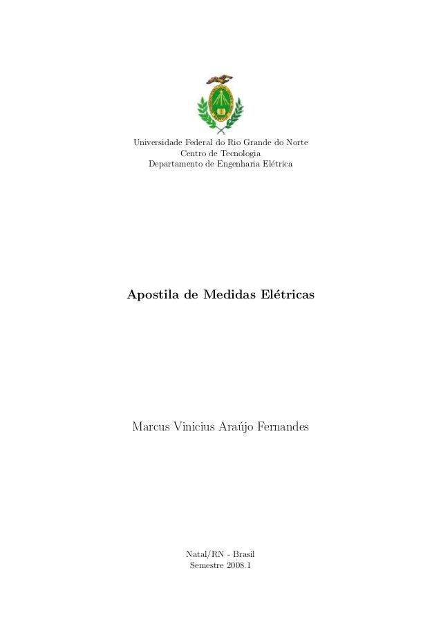 Universidade Federal do Rio Grande do Norte Centro de Tecnologia Departamento de Engenharia El´etrica Apostila de Medidas ...