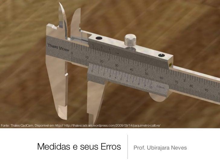 Fonte: Thales CadCam. Disponível em http:// http://thalescadcam.wordpress.com/2009/09/14/paquimetro-calibre/              ...