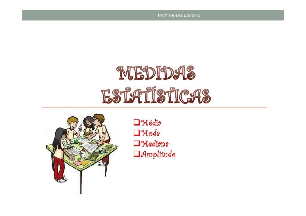 Profª Helena BorralhoMédiaModaMedianaAmplitude