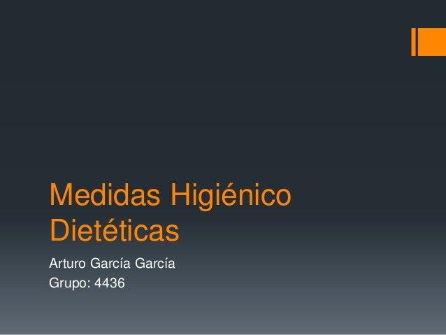 Medidas Higiénico Dietéticas Arturo García García Grupo: 4436