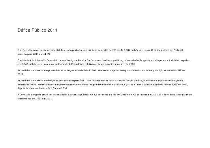 Défice Público 2011<br />O défice público ou défice orçamental do estado português no primeiro semestre de 2011 é de 6.687...