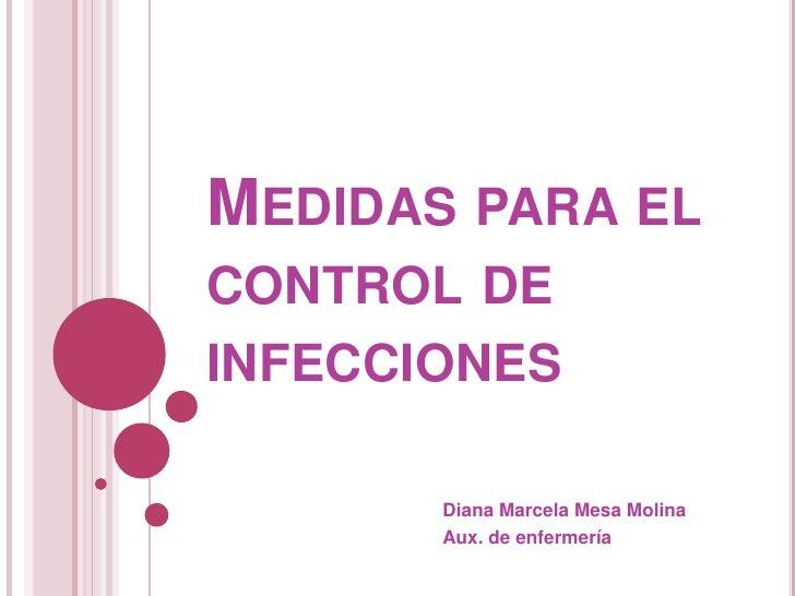 Medidas para el control de infecciones <br />Diana Marcela Mesa Molina<br />Aux. de enfermería <br />