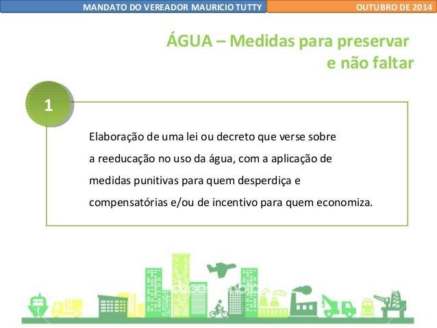 MANDATO DO VEREADOR MAURICIO TUTTY OUTUBRO DE 2014  Elaboração de uma lei ou decreto que verse sobre  a reeducação no uso ...
