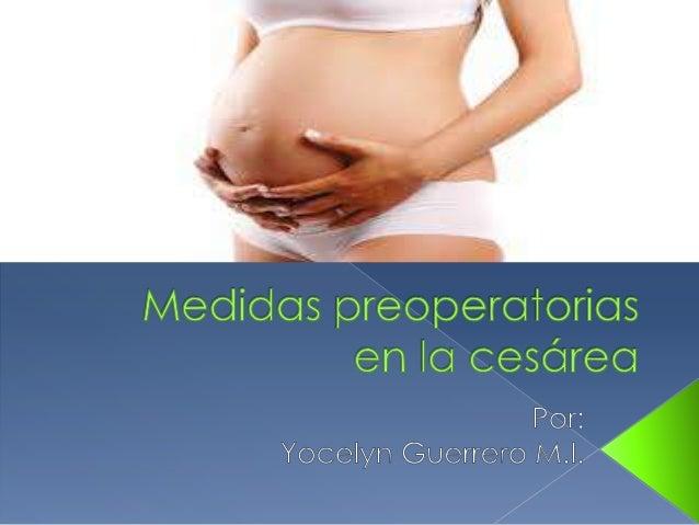   Una vez decidida la cesárea, deberá explicarse a la paciente la necesidad del procedimiento y se procede a obtener el c...