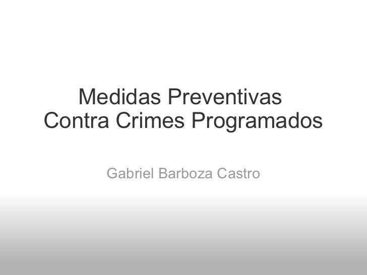 Medidas Preventivas Contra Crimes Programados Gabriel Barboza Castro
