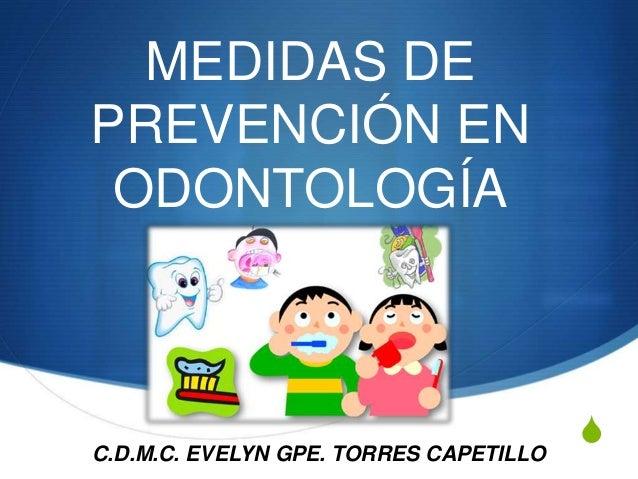 S MEDIDAS DE PREVENCIÓN EN ODONTOLOGÍA C.D.M.C. EVELYN GPE. TORRES CAPETILLO