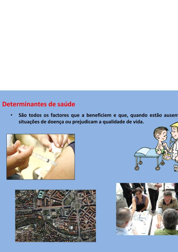 Determinantes de saúde <ul><li>São todos os factores que a beneficiem e que, quando estão ausentes, criam situações de doe...