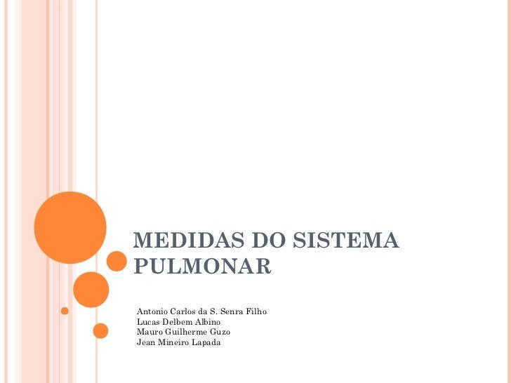 MEDIDAS DO SISTEMAPULMONARAntonio Carlos da S. Senra FilhoLucas Delbem AlbinoMauro Guilherme GuzoJean Mineiro Lapada