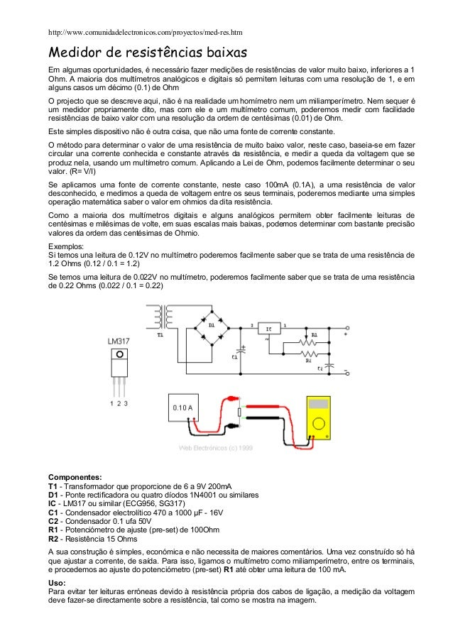 http://www.comunidadelectronicos.com/proyectos/med-res.htm  Medidor de resistências baixas Em algumas oportunidades, é nec...