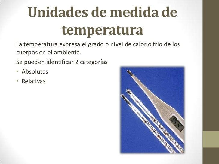 Unidades de medida de        temperaturaLa temperatura expresa el grado o nivel de calor o frío de loscuerpos en el ambien...