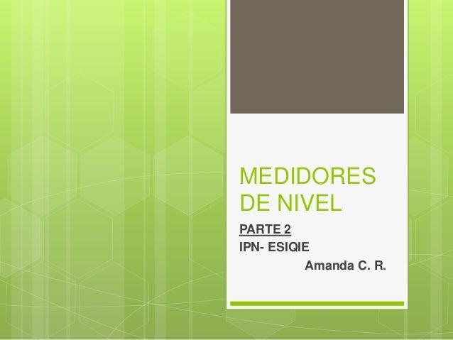 MEDIDORES DE NIVEL PARTE 2 IPN- ESIQIE Amanda C. R.
