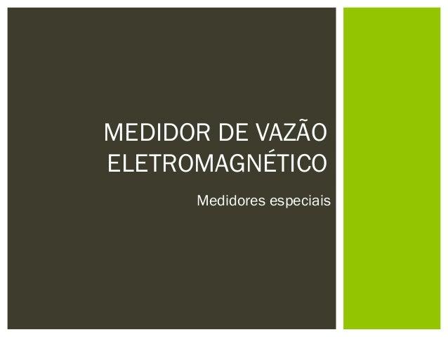 MEDIDOR DE VAZÃOELETROMAGNÉTICO      Medidores especiais