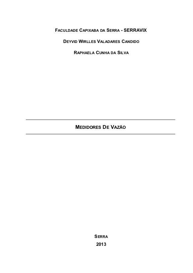 FACULDADE CAPIXABA DA SERRA - SERRAVIX DEYVID WIRLLES VALADARES CANDIDO RAPHAELA CUNHA DA SILVA MEDIDORES DE VAZÃO SERRA 2...