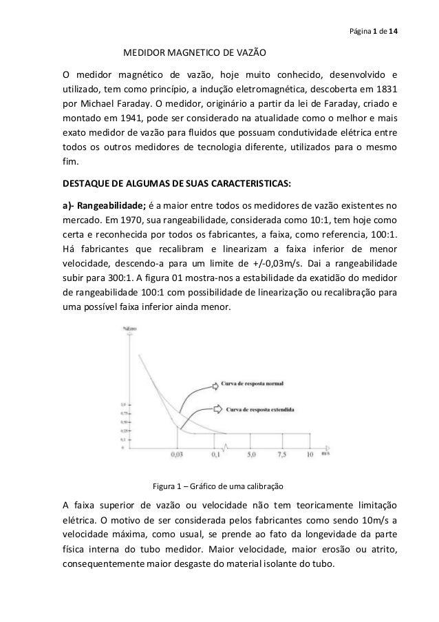 Página 1 de 14  MEDIDOR MAGNETICO DE VAZÃO O medidor magnético de vazão, hoje muito conhecido, desenvolvido e utilizado, t...